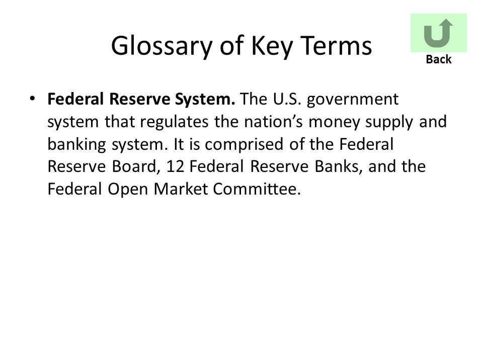 Glossary of Key Terms Federal Reserve System. The U.S.