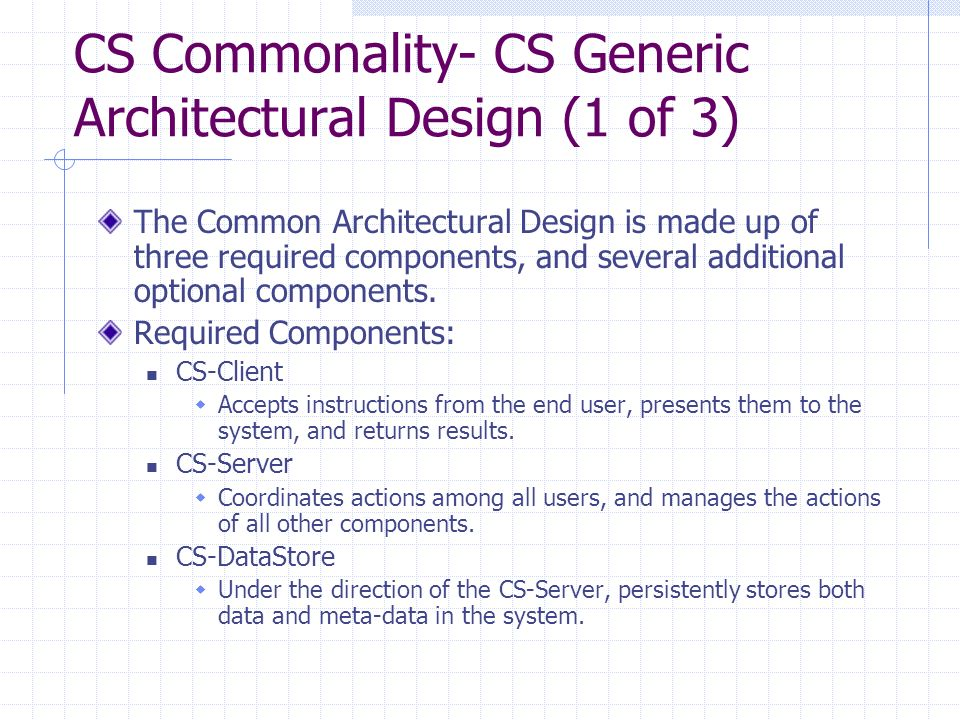 CS Commonality- CS Generic Architectural Design (1 of 3) The Common Architectural Design is made up of three required components, and several additional optional components.