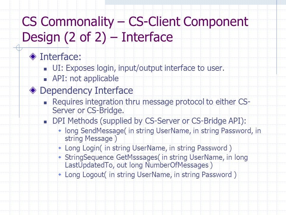 CS Commonality – CS-Client Component Design (2 of 2) – Interface Interface: UI: Exposes login, input/output interface to user.