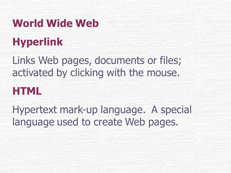 World Wide Web Hyperlink Links Web pages, documents or files; activated by clicking with the mouse.