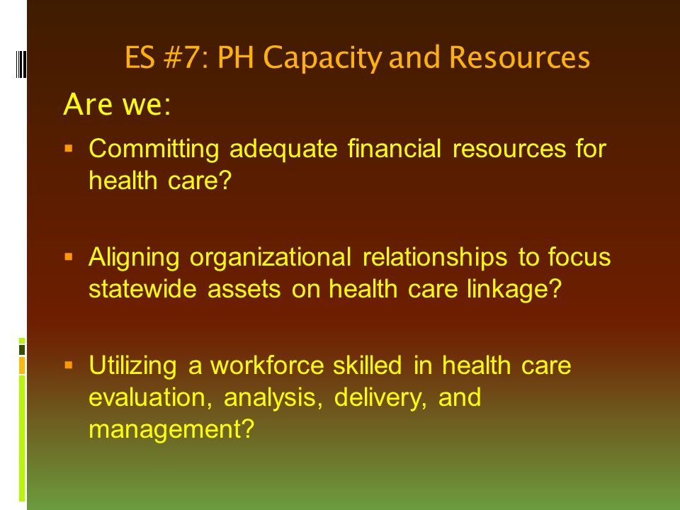ES #7: PH Capacity and Resources Are we:  Committing adequate financial resources for health care.