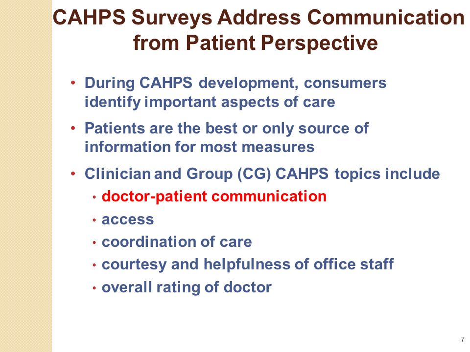 7. CAHPS Surveys Address Communication from Patient Perspective.