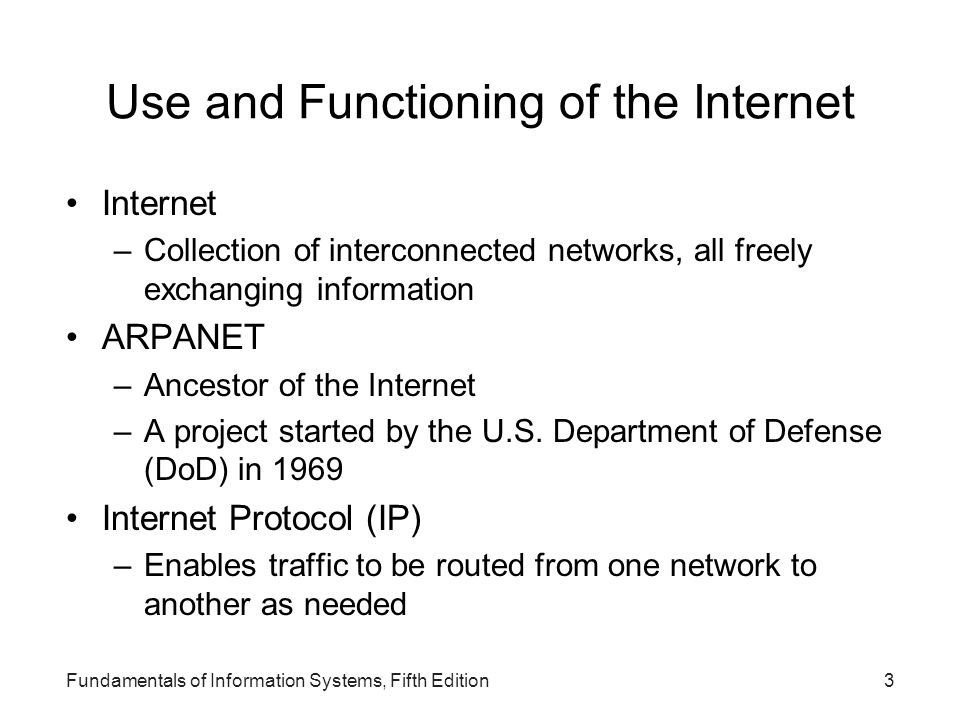 Fundamentals of Information Systems, Fifth Edition4 Internet Service Providers Any company that provides individuals or organizations with access to the Internet Most charge a monthly fee Many ISPs and online services –Offer broadband Internet access through digital subscriber lines (DSLs), cable, or satellite transmission