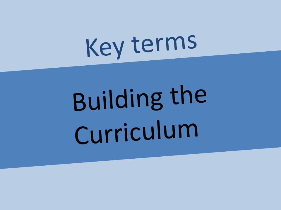 Building the Curriculum Key terms