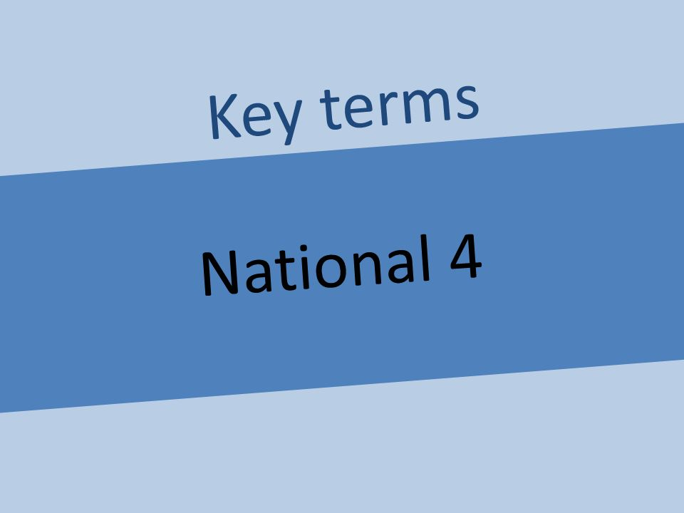National 4 Key terms