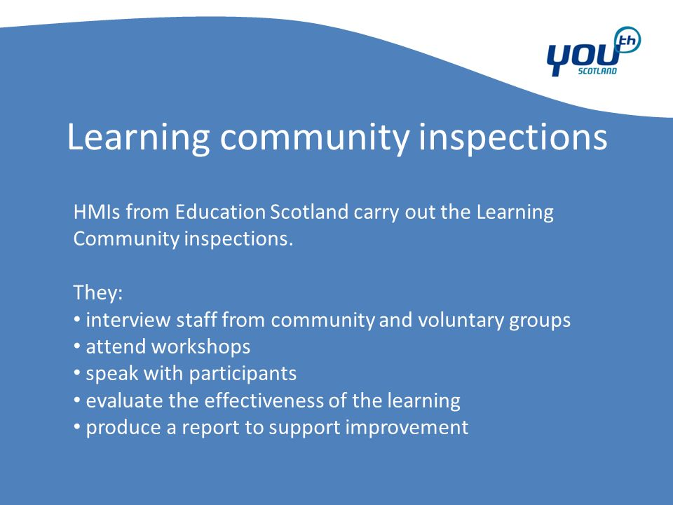 Learning community inspections HMIs from Education Scotland carry out the Learning Community inspections.