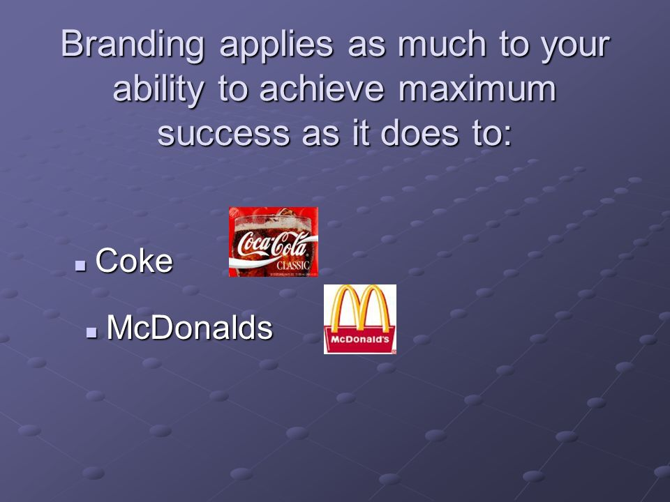 Branding applies as much to your ability to achieve maximum success as it does to: Coke Coke McDonalds McDonalds