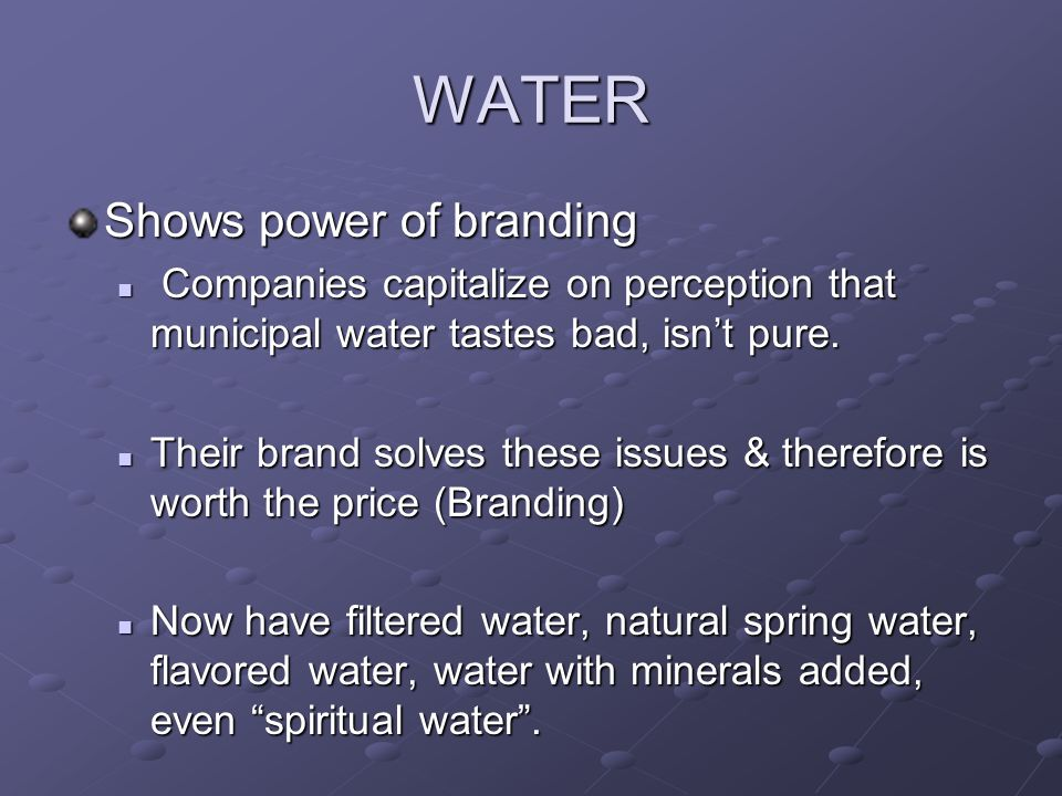 WATER Shows power of branding Companies capitalize on perception that municipal water tastes bad, isn't pure.