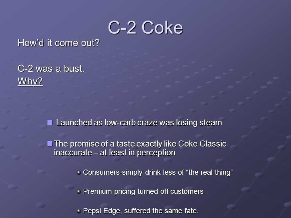 C-2 Coke How'd it come out. C-2 was a bust. Why.
