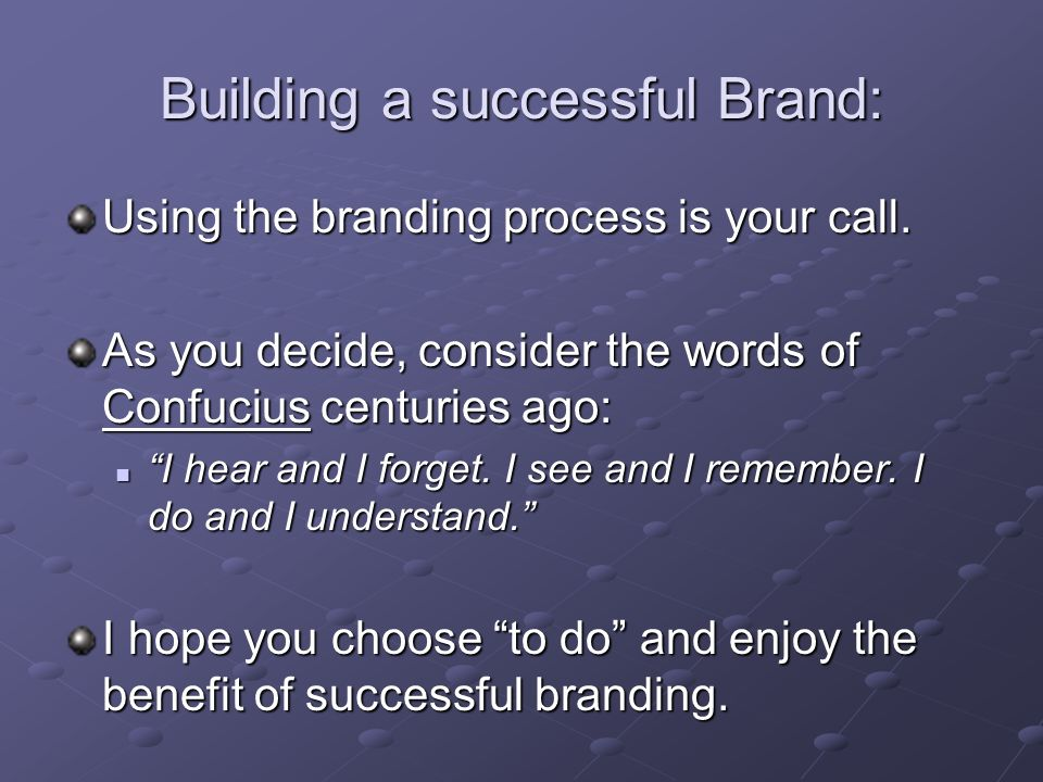 Building a successful Brand: Using the branding process is your call.