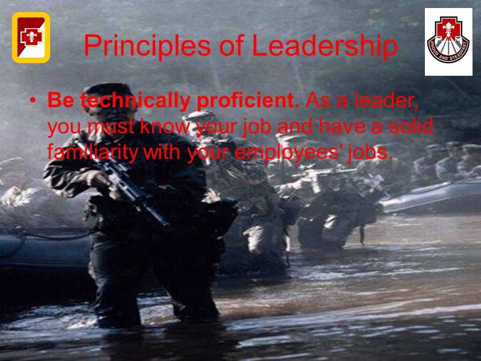 Principles of Leadership Be technically proficient. As a leader, you must know your job and have a solid familiarity with your employees' jobs.