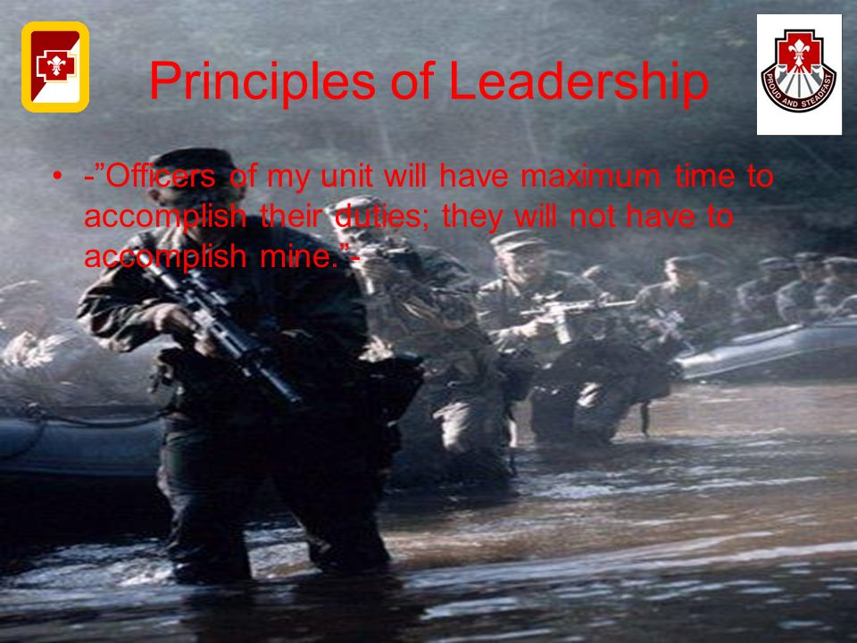 """Principles of Leadership -""""Officers of my unit will have maximum time to accomplish their duties; they will not have to accomplish mine.""""-"""
