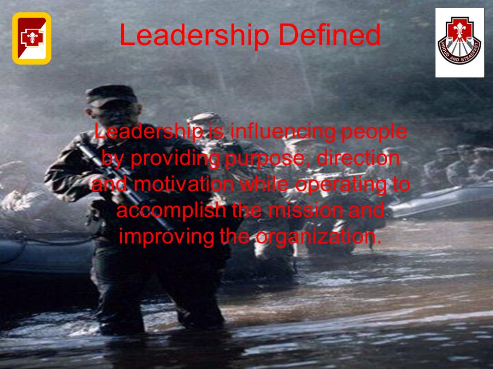 Leadership Defined Leadership is influencing people by providing purpose, direction and motivation while operating to accomplish the mission and impro