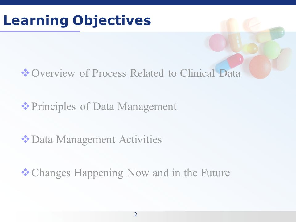 2 2 learning objectives overview of process related to clinical data principles of data management data management activities changes happening - Clinical Database Programmer