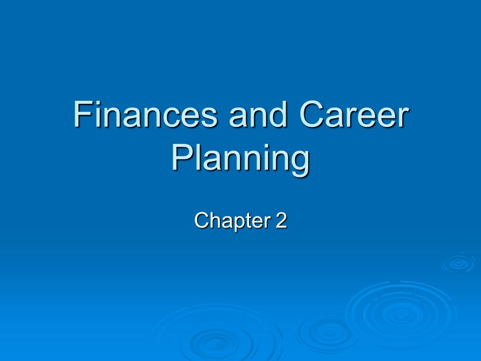 Finances and Career Planning Chapter 2