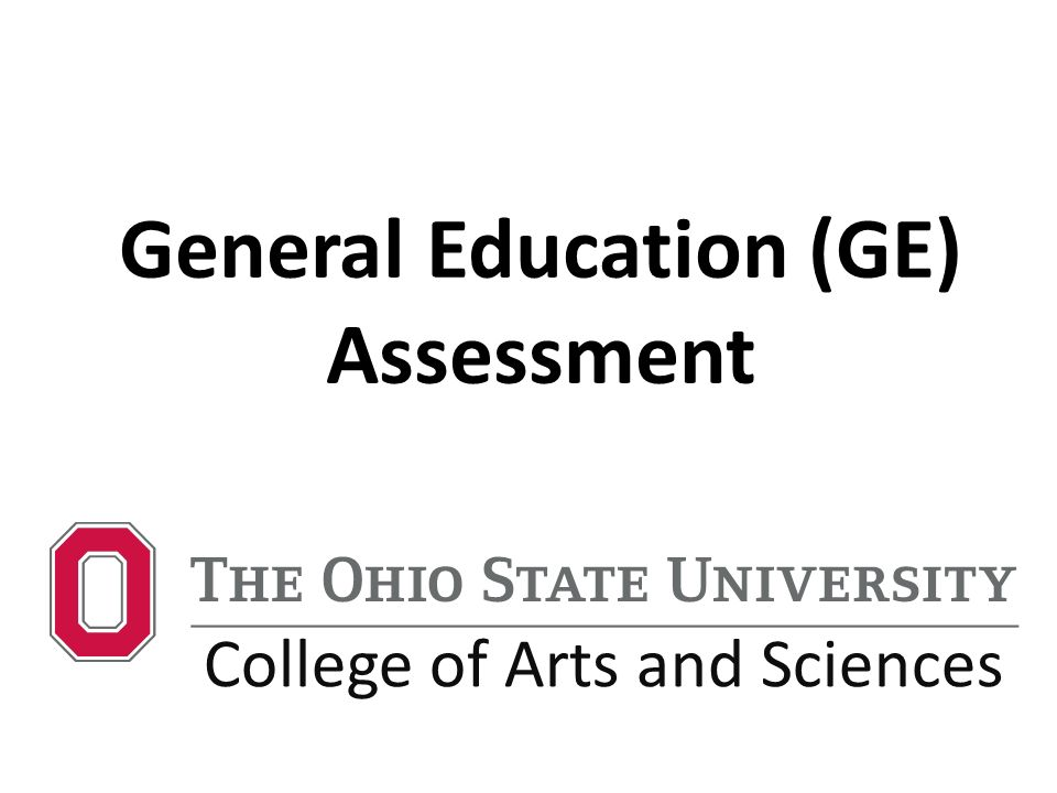 General Education (GE) Assessment College of Arts and Sciences