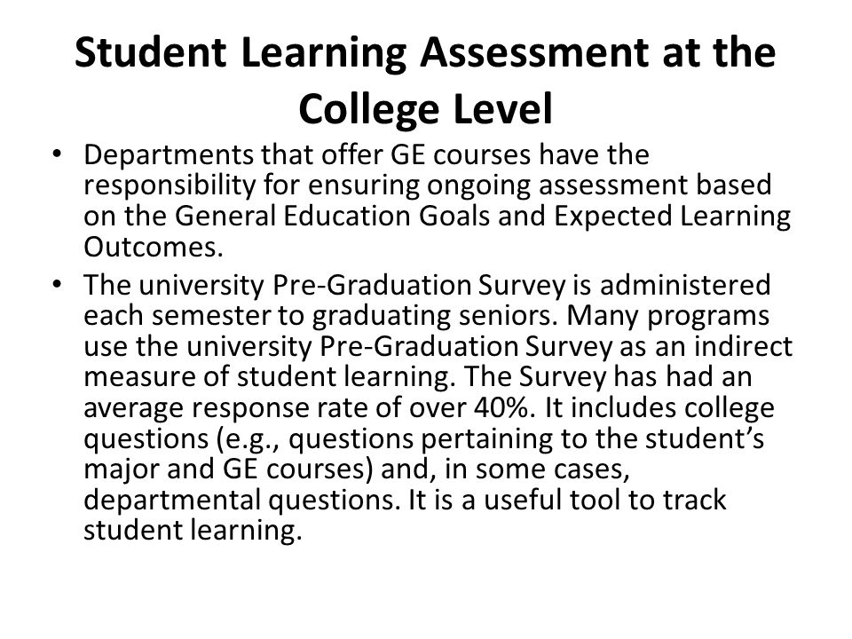 Student Learning Assessment at the College Level Departments that offer GE courses have the responsibility for ensuring ongoing assessment based on the General Education Goals and Expected Learning Outcomes.
