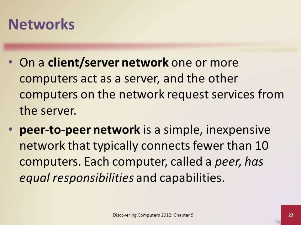 Networks On a client/server network one or more computers act as a server, and the other computers on the network request services from the server.
