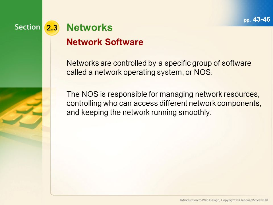 2.3 Networks Networks are controlled by a specific group of software called a network operating system, or NOS.