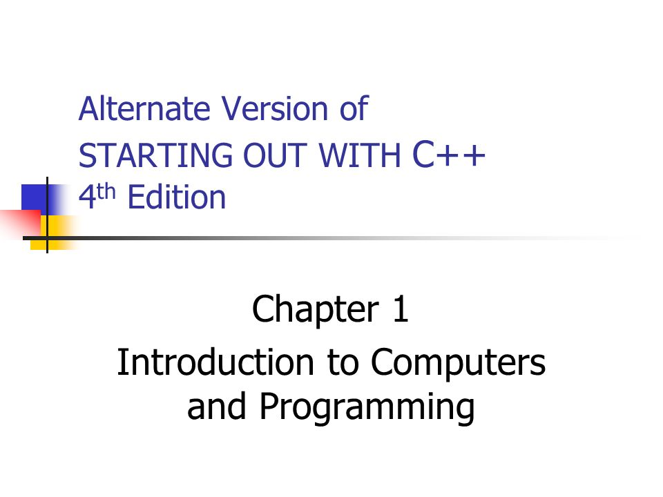 Alternate Version of STARTING OUT WITH C++ 4 th Edition Chapter 1 Introduction to Computers and Programming