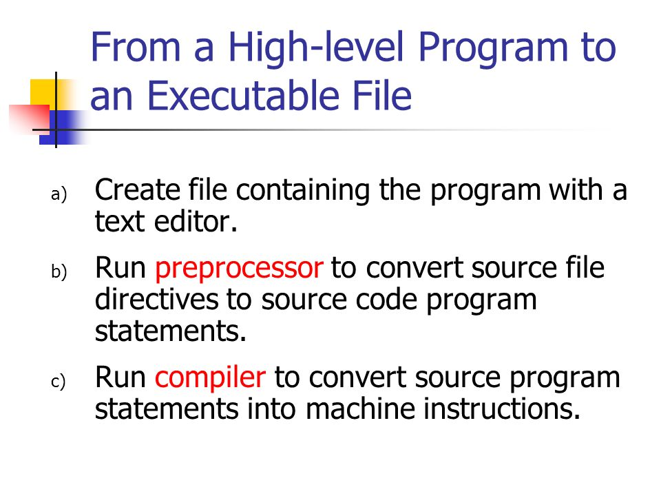 From a High-level Program to an Executable File a) Create file containing the program with a text editor.
