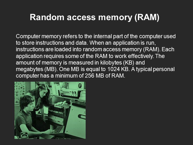 Random access memory (RAM) Computer memory refers to the internal part of the computer used to store instructions and data.