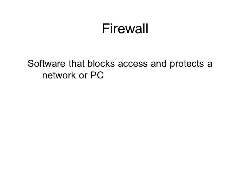 Firewall Software that blocks access and protects a network or PC