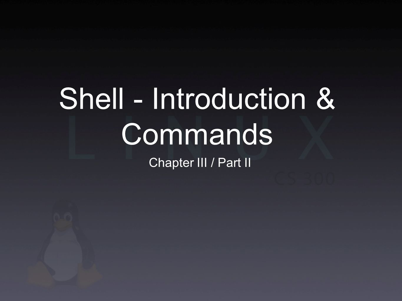 Shell - Introduction & Commands Chapter III / Part II
