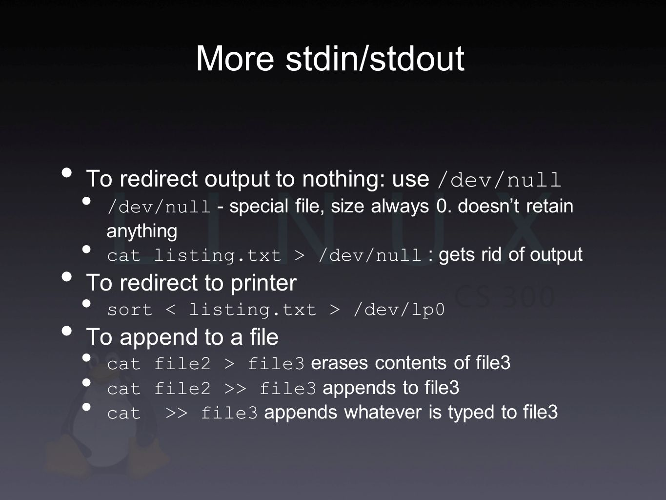 More stdin/stdout To redirect output to nothing: use /dev/null - special file, size always 0.