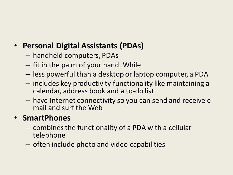Personal Digital Assistants (PDAs) – handheld computers, PDAs – fit in the palm of your hand.