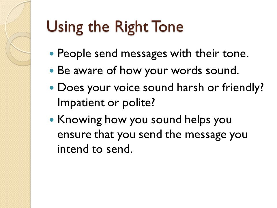 Using the Right Tone People send messages with their tone.
