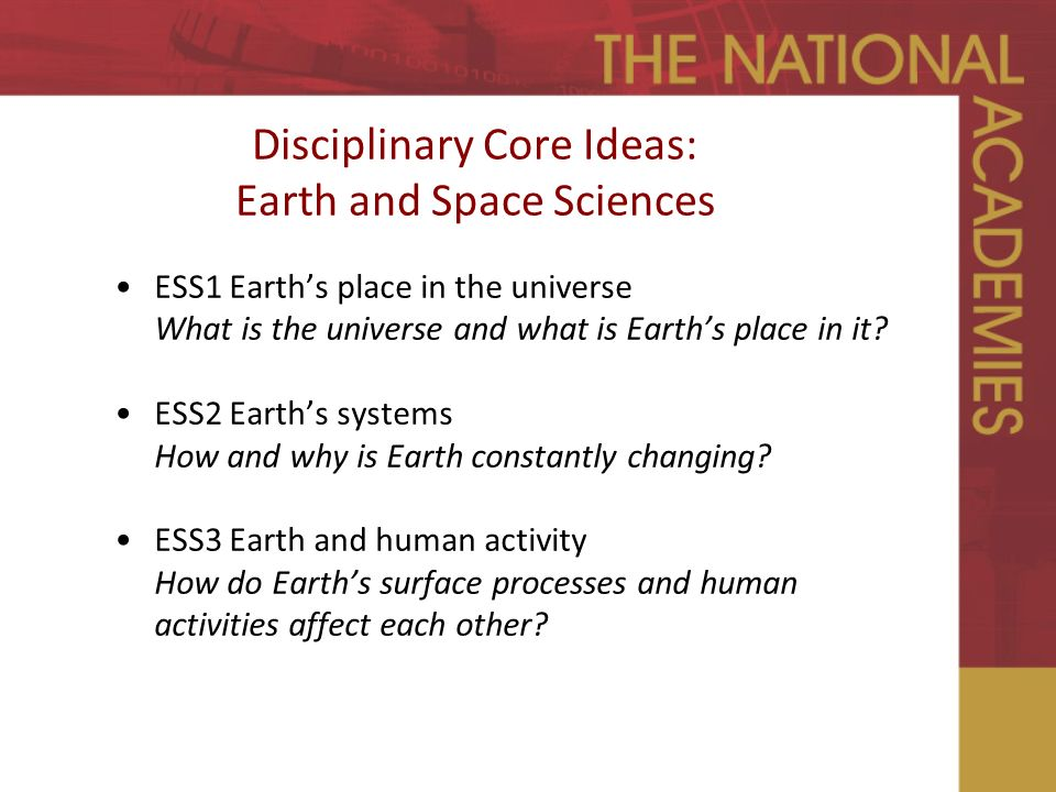 Disciplinary Core Ideas: Earth and Space Sciences ESS1 Earth's place in the universe What is the universe and what is Earth's place in it.