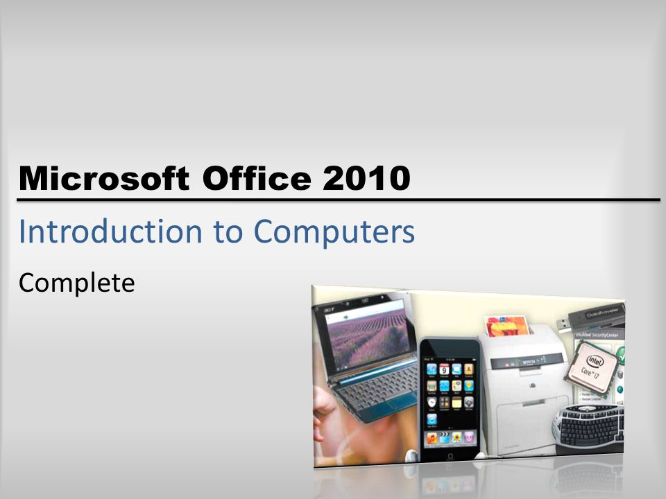 Microsoft Office 2010 Introduction to Computers Complete