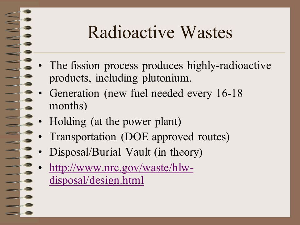 Radioactive Wastes The fission process produces highly-radioactive products, including plutonium.