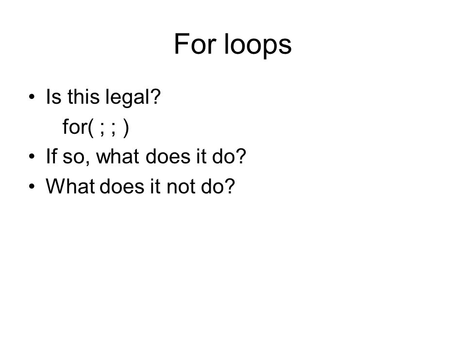 For loops Is this legal for( ; ; ) If so, what does it do What does it not do
