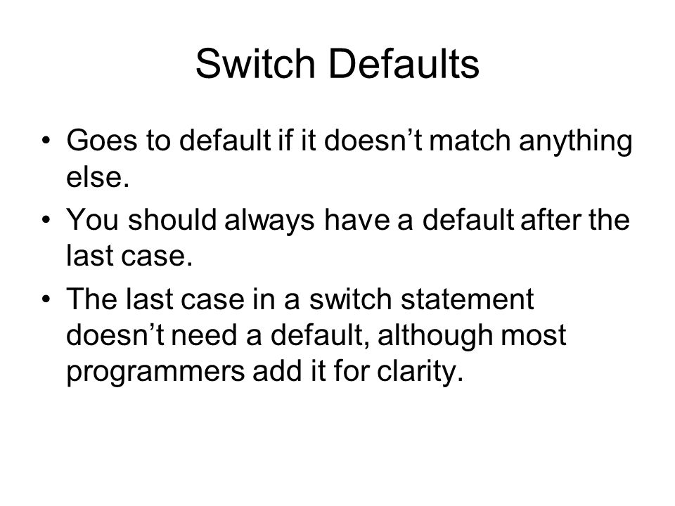 Switch Defaults Goes to default if it doesn't match anything else.