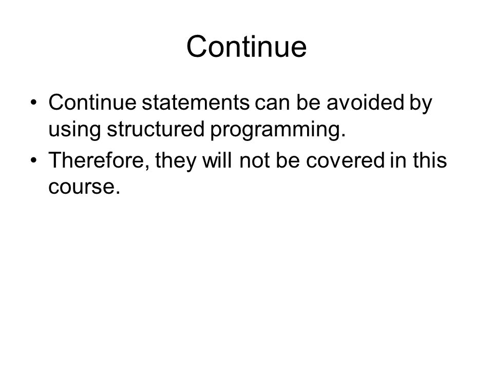 Continue Continue statements can be avoided by using structured programming.