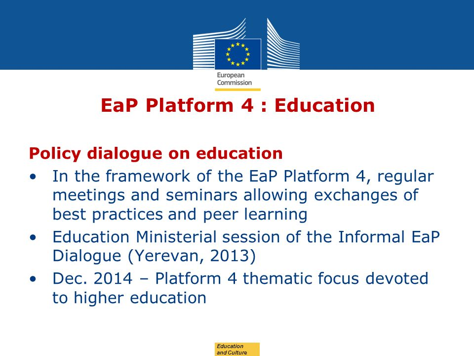 Date: in 12 pts EaP Platform 4 : Education Policy dialogue on education In the framework of the EaP Platform 4, regular meetings and seminars allowing exchanges of best practices and peer learning Education Ministerial session of the Informal EaP Dialogue (Yerevan, 2013) Dec.