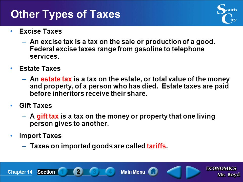 Chapter 14SectionMain Menu Other Types of Taxes Excise Taxes –An excise tax is a tax on the sale or production of a good.