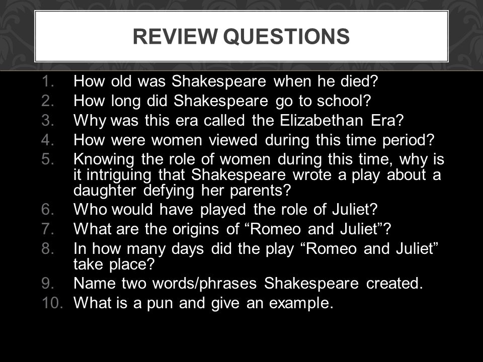1.How old was Shakespeare when he died. 2.How long did Shakespeare go to school.