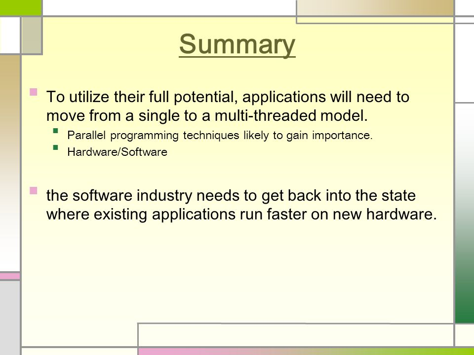 Summary To utilize their full potential, applications will need to move from a single to a multi-threaded model.