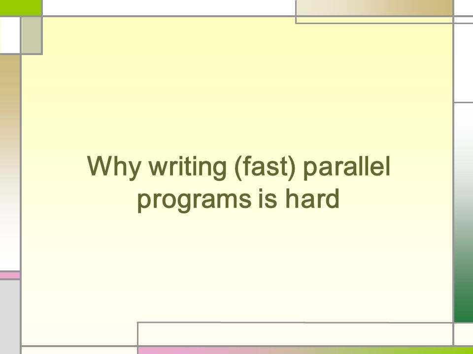 Why writing (fast) parallel programs is hard