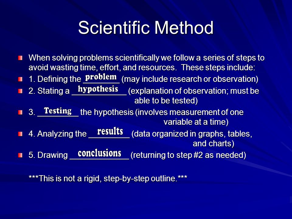 Scientific Method When solving problems scientifically we follow a series of steps to avoid wasting time, effort, and resources.