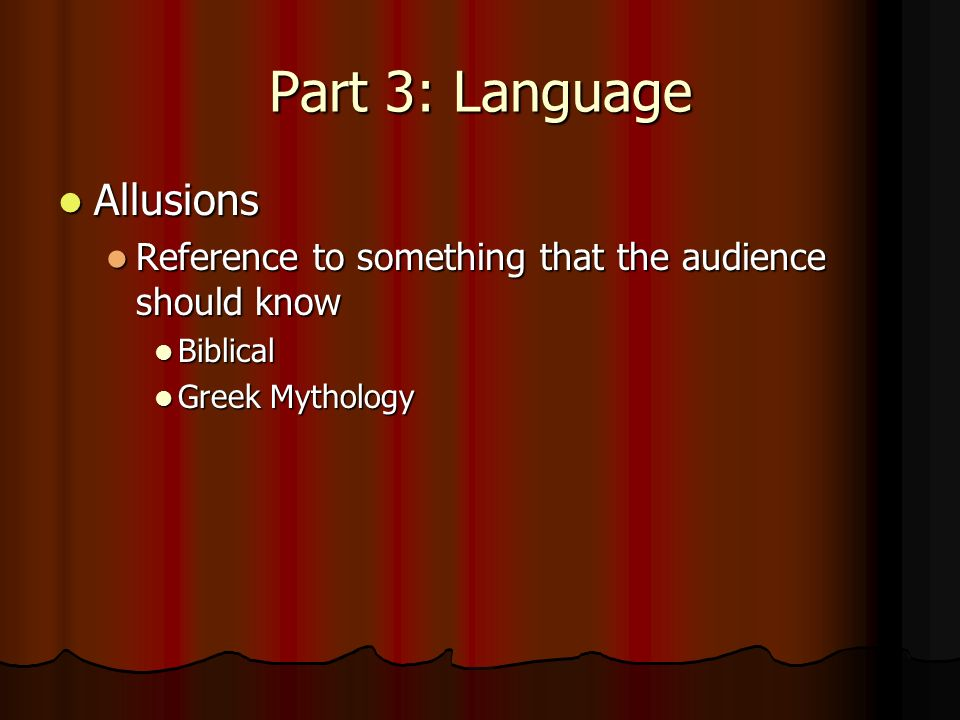 Part 3: Language Allusions Allusions Reference to something that the audience should know Reference to something that the audience should know Biblical Biblical Greek Mythology Greek Mythology