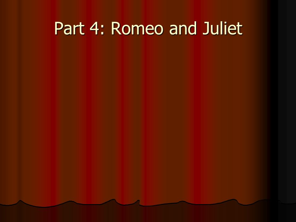 Part 4: Romeo and Juliet