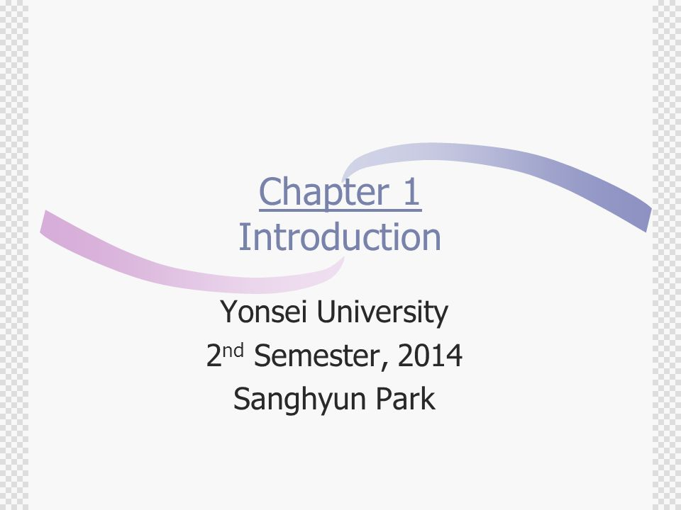 Chapter 1 Introduction Yonsei University 2 nd Semester, 2014 Sanghyun Park