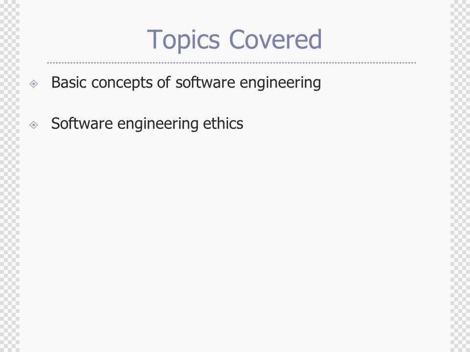 Topics Covered  Basic concepts of software engineering  Software engineering ethics