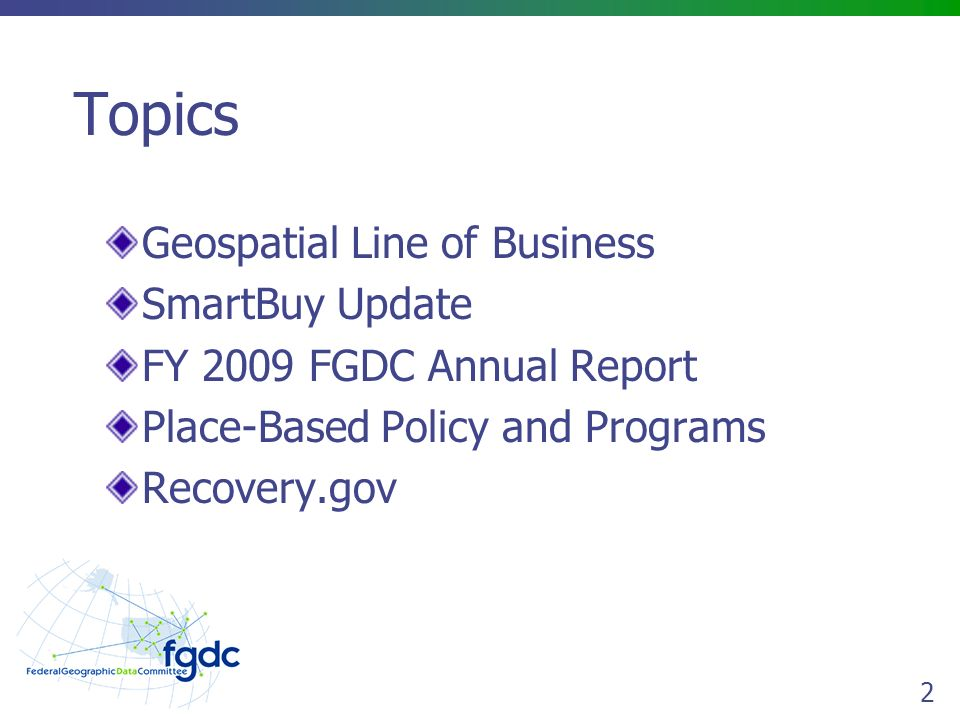 2 Topics Geospatial Line of Business SmartBuy Update FY 2009 FGDC Annual Report Place-Based Policy and Programs Recovery.gov