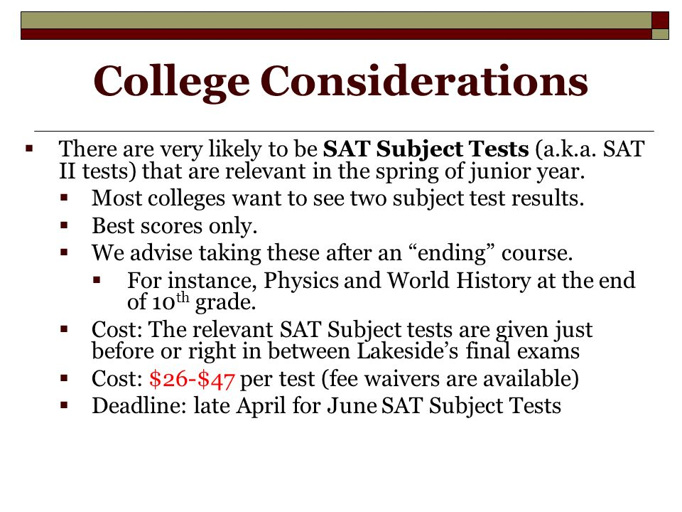 College Considerations  There are very likely to be SAT Subject Tests (a.k.a.