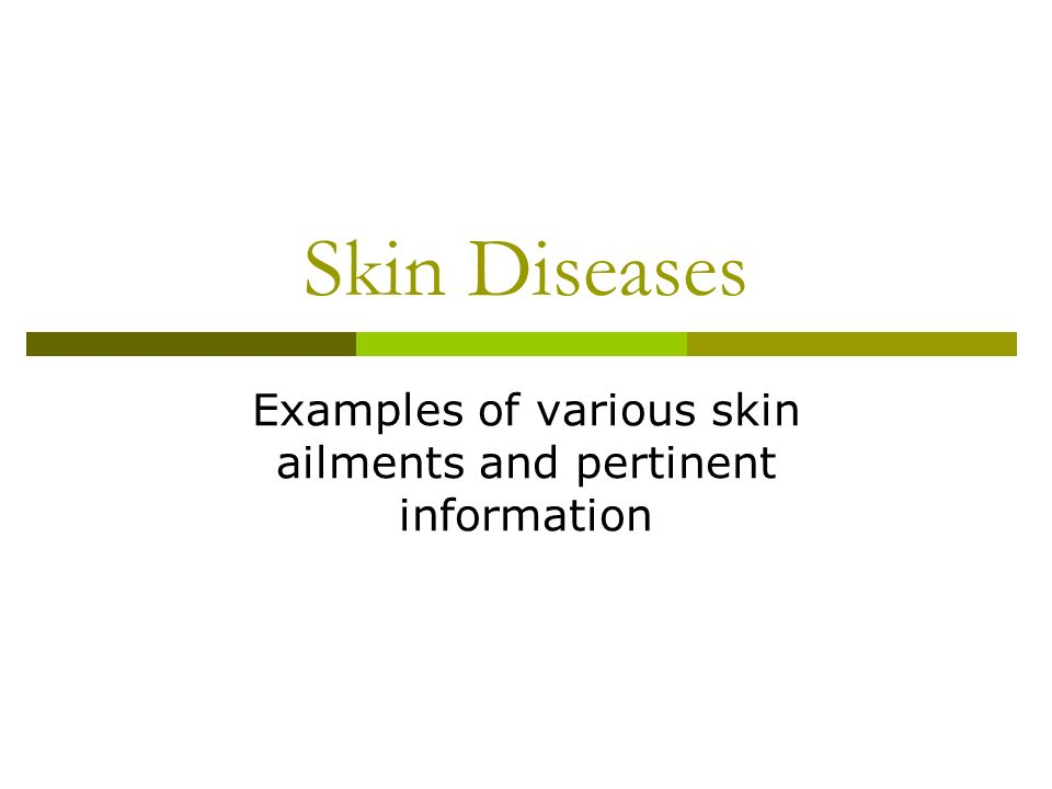 Skin Diseases Examples of various skin ailments and pertinent information